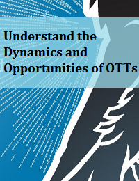 UNDERSTAND THE DYNAMICS AND OPPORTUNITIES OF OTTS