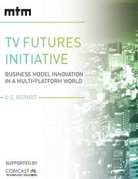 TV FUTURES INITIATIVE BUSINESS MODEL INNOVATION IN A MULTI-PLATFORM WORLD