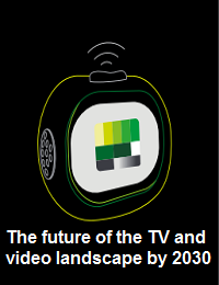 THE FUTURE OF THE TV AND VIDEO LANDSCAPE BY 2030