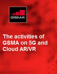 THE ACTIVITIES OF GSMA ON 5G AND CLOUD AR/VR