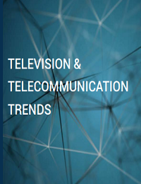 TELEVISION & TELECOMMUNICATION TRENDS