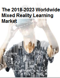 THE 2018-2023 WORLDWIDE MIXED REALITY LEARNING MARKET