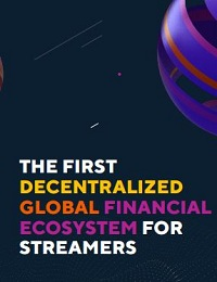 THE FIRST DECENTRALIZED GLOBAL FINANCIAL ECOSYSTEM FOR STREAMERS