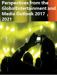 PERSPECTIVES FROM THE GLOBAL ENTERTAINMENT AND MEDIA OUTLOOK 2017–2021