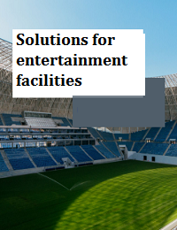 SOLUTIONS FOR ENTERTAINMENT FACILITIES