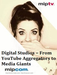 DIGITAL STUDIOS – FROM YOUTUBE AGGREGATORS TO MEDIA GIANTS