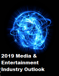 2019 MEDIA & ENTERTAINMENT INDUSTRY OUTLOOK