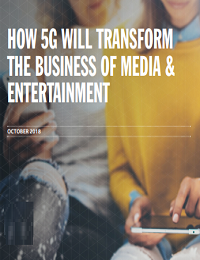 HOW 5G WILL TRANSFORM THE BUSINESS OF MEDIA & ENTERTAINMENT