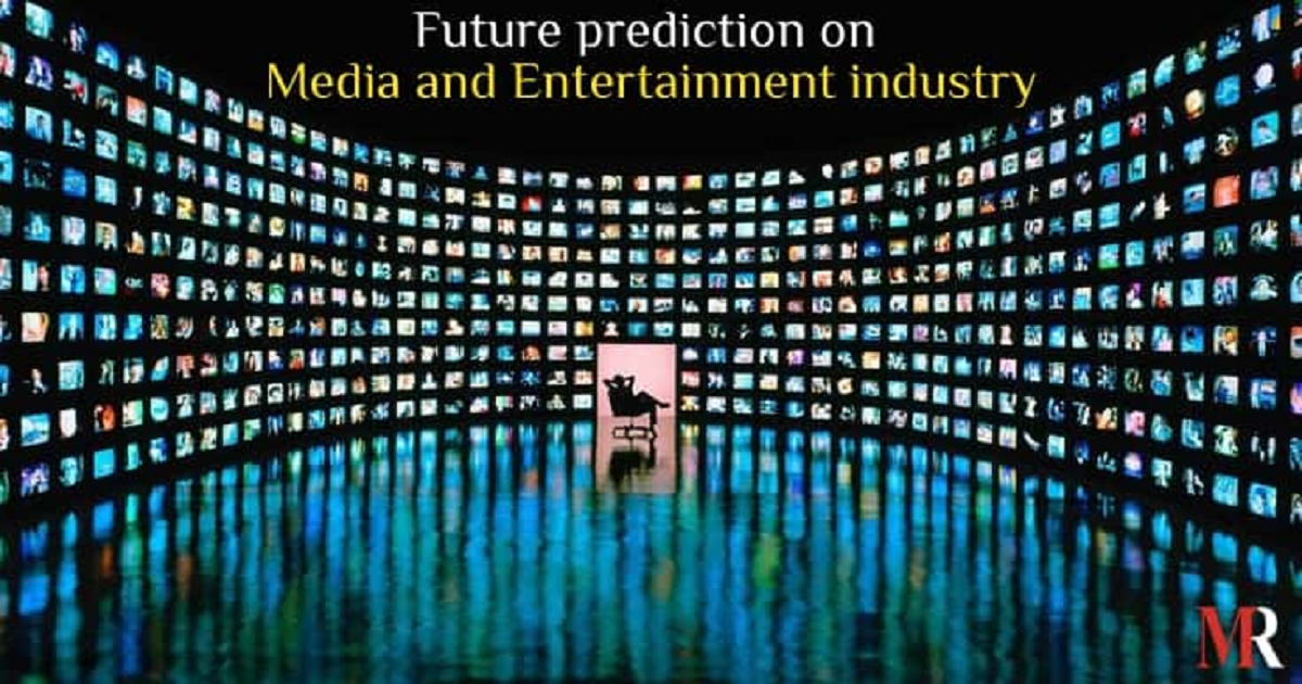 FUTURE PREDICTION OF MEDIA AND ENTERTAINMENT INDUSTRY