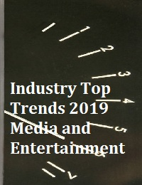 INDUSTRY TOP TRENDS 2019 MEDIA AND ENTERTAINMENT