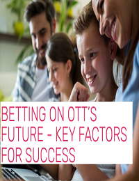 BETTING ON OTT'S FUTURE - KEY FACTORS FOR SUCCESS