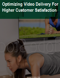 OPTIMIZING VIDEO DELIVERY FOR HIGHER CUSTOMER SATISFACTION