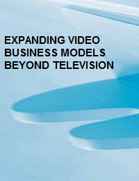 EXPANDING VIDEO BUSINESS MODELS BEYOND TELEVISION