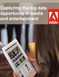 CAPTURING THE BIG DATA OPPORTUNITY IN MEDIA AND ENTERTAINMENT