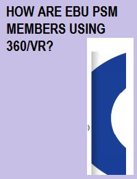 HOW ARE EBU PSM MEMBERS USING 360/VR?