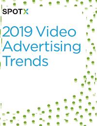 2019 VIDEO ADVERTISING TRENDS