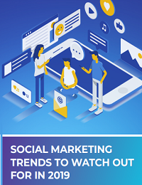 SOCIAL MARKETING TRENDS TO WATCH OUT FOR IN 2019